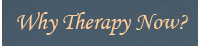 Why Therapy Now?